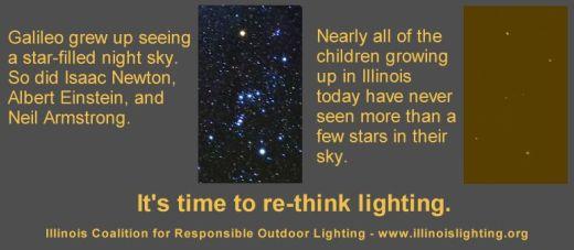 Illinios Coalition for Responsible Outdoor Lighting påpeger, at det er på tide at se på udendørs belysning med nye øjne. Det gør de ved at henvise til, at Newton, Einstein og Armstrong voksede op med udsigten til stjernehimlen (hvilket måske fremmede deres enestående liv og bedrifter), mens nutidens børn kun næppe ser mere end et par stjerner på himlen.